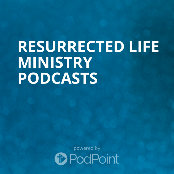 resurrected-life-ministry-podcastsResurrected Life Ministry Podcasts
