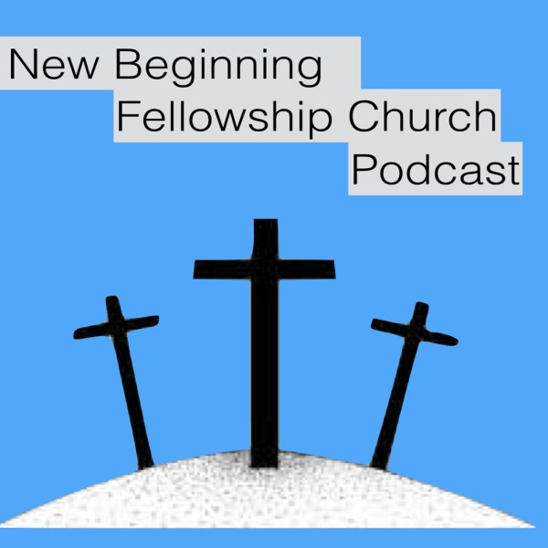 New Beginning Fellowship Church's Podcast