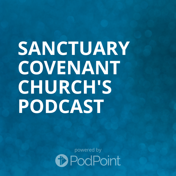 sanctuary-covenant-church-podcastSanctuary Covenant Church's Podcast