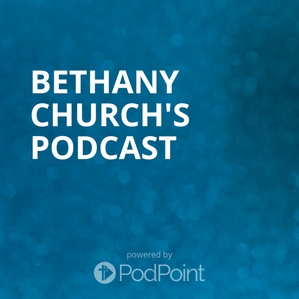 Bethany Church's Podcast
