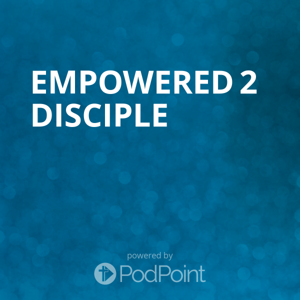 Empowered 2 Disciple