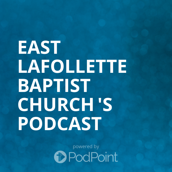 east-lafollette-baptist-church-podcastEast LaFollette Baptist Church 's Podcast