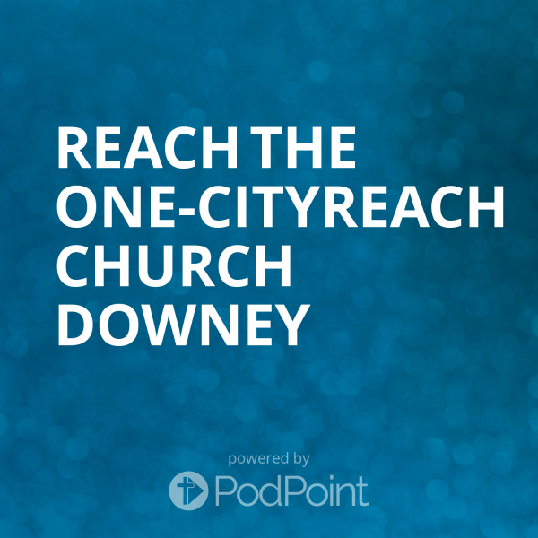 Reach the One-CityReach Church Downey