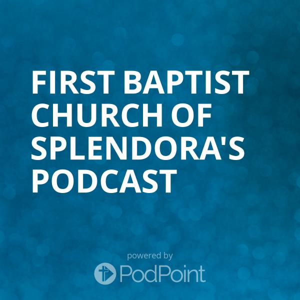 first-baptist-church-of-splendora-podcastFirst Baptist Church of Splendora's Podcast