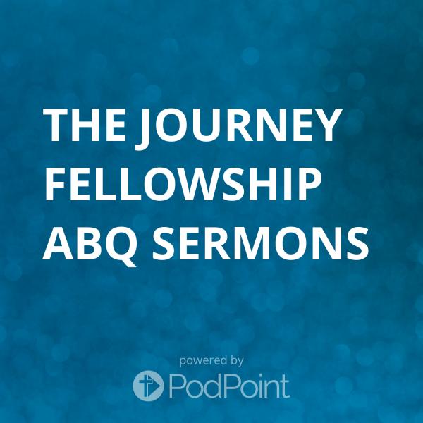 the-journey-fellowship-abq-sermonsThe Journey Fellowship ABQ Sermons