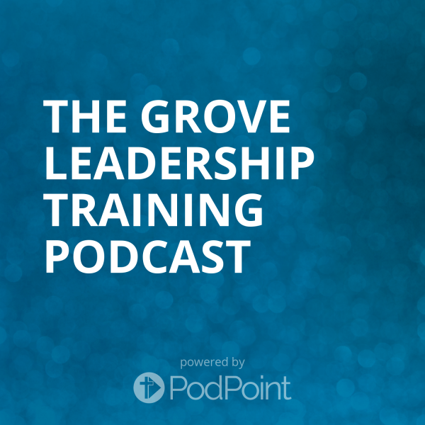 the-grove-leadership-training-podcastThe Grove Leadership Training Podcast
