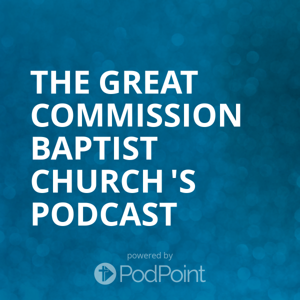 The Great Commission Baptist Church 's Podcast