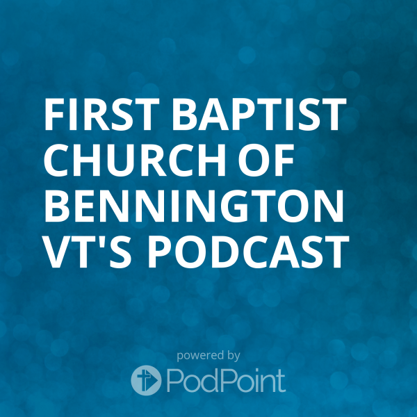 first-baptist-church-of-bennington-vt-podcastFirst Baptist Church of Bennington VT's Podcast