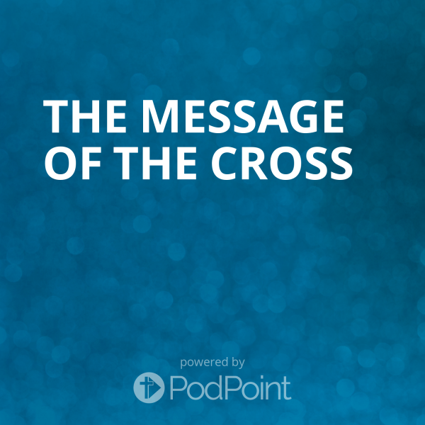 the-message-of-the-crossThe Message of the Cross