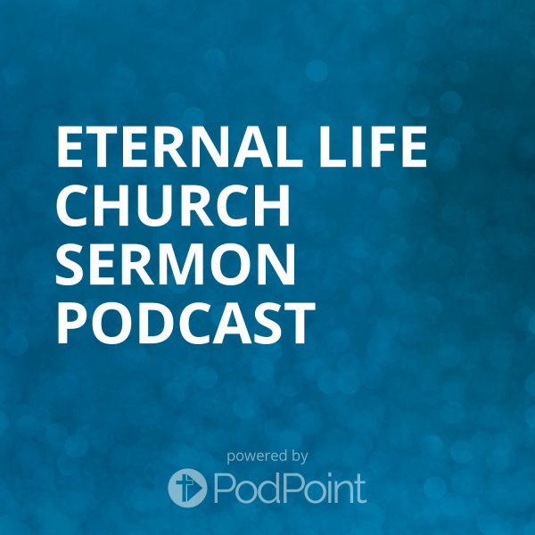 Eternal Life Church Sermon Podcast