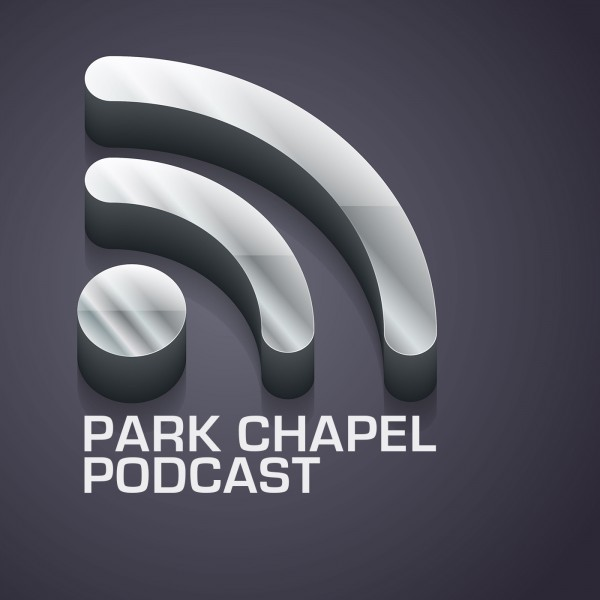 Park Chapel Services Podcast