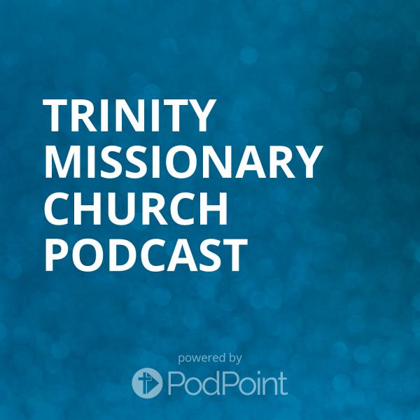 Trinity Missionary Church Podcast