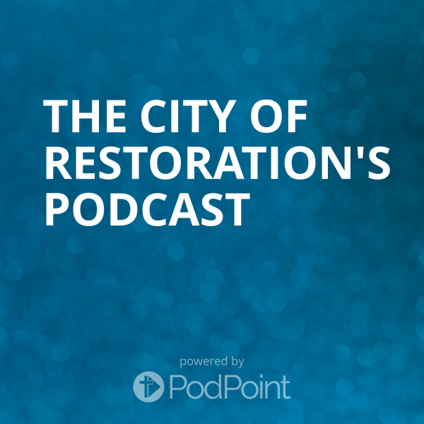 the-city-of-restoration-podcastThe City of Restoration Sermons