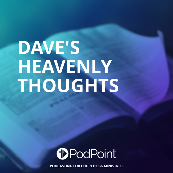 Dave's Heavenly Thoughts
