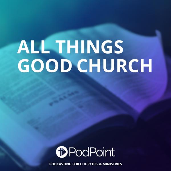 All Things Good Church