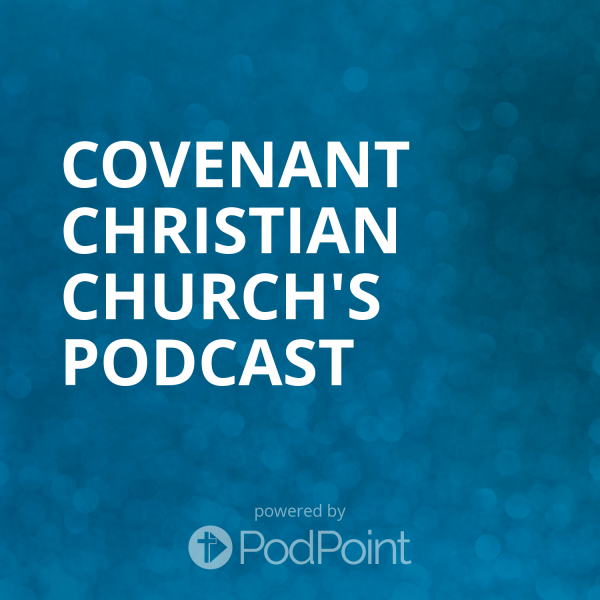 Covenant  Church's Podcast