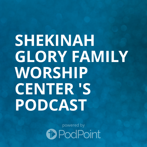 shekinah-glory-family-worship-center-podcastShekinah Glory Family Worship Center 's Podcast