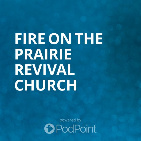 fire-on-the-prairie-revival-churchFire on the Prairie revival Church