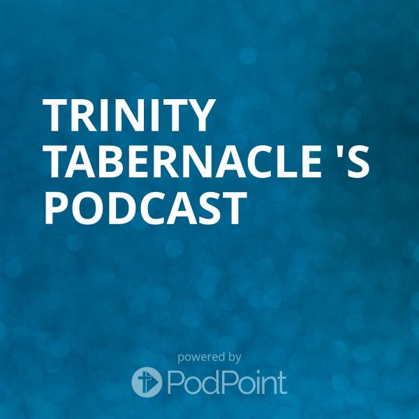 TRINITY TABERNACLE 's Podcast