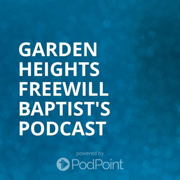Garden Heights Freewill Baptist's Podcast