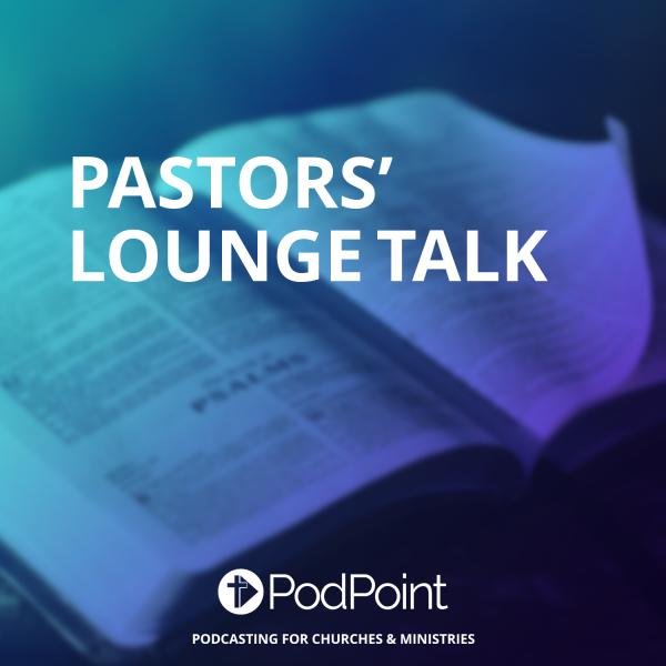 Pastors' Lounge Talk