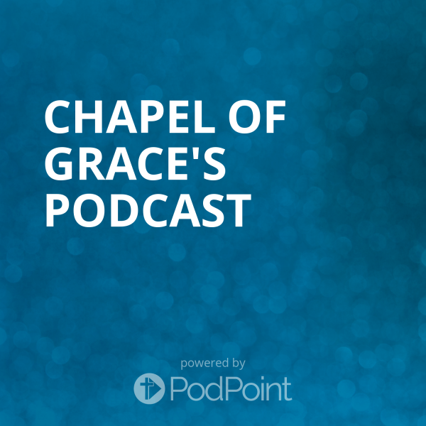 chapel-of-grace-podcastChapel of Grace's Podcast