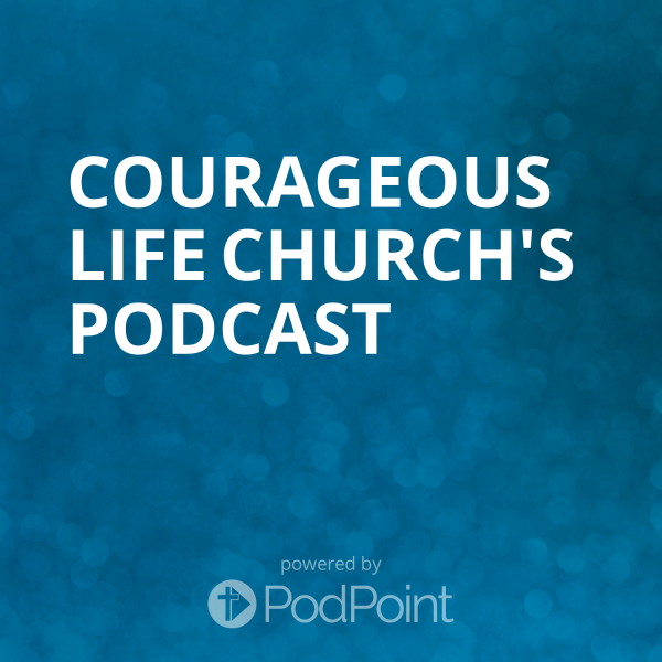 courageous-life-church-podcastCourageous Life Church's Podcast