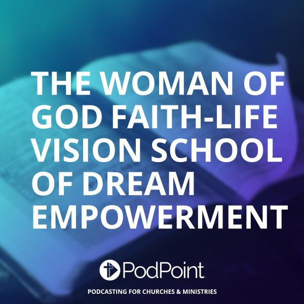 The Woman of God Faith-Life Vision School of Dream Empowerment