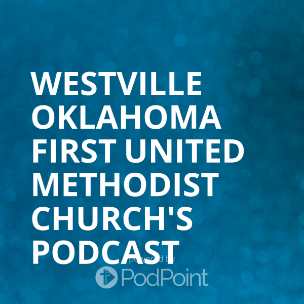 Westville Oklahoma First United Methodist Church's Podcast