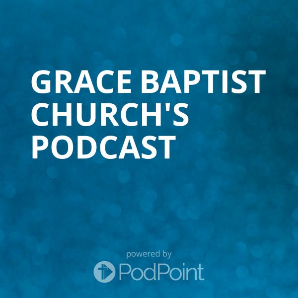 grace-baptist-church-podcast-1Grace Baptist Church's Podcast