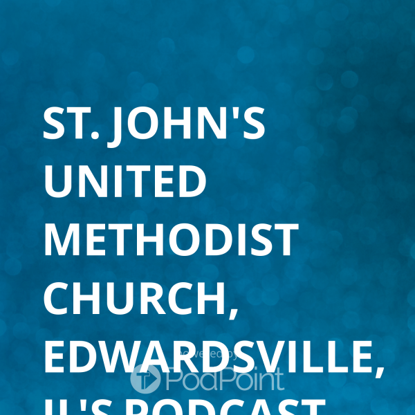 st-johns-united-methodist-church-edwardsville-il-podcastSt. John's United Methodist Church, Edwardsville, IL's Podcast