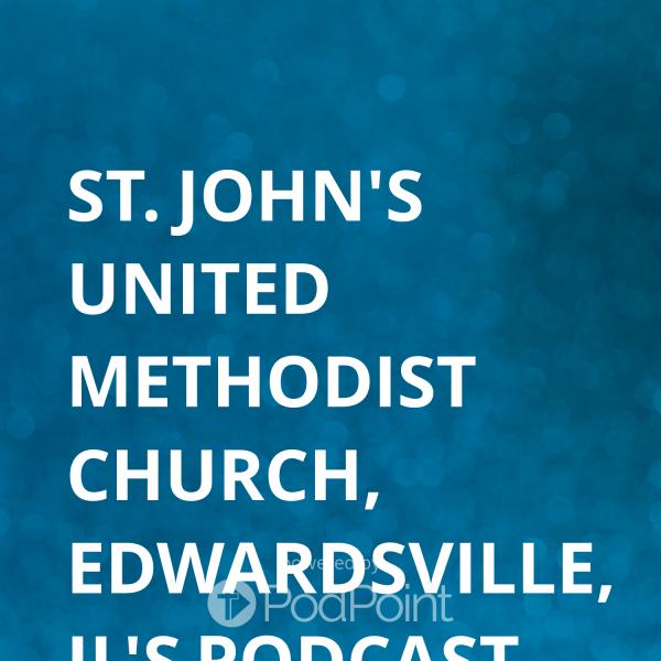 St. John's United Methodist Church, Edwardsville, IL's Podcast