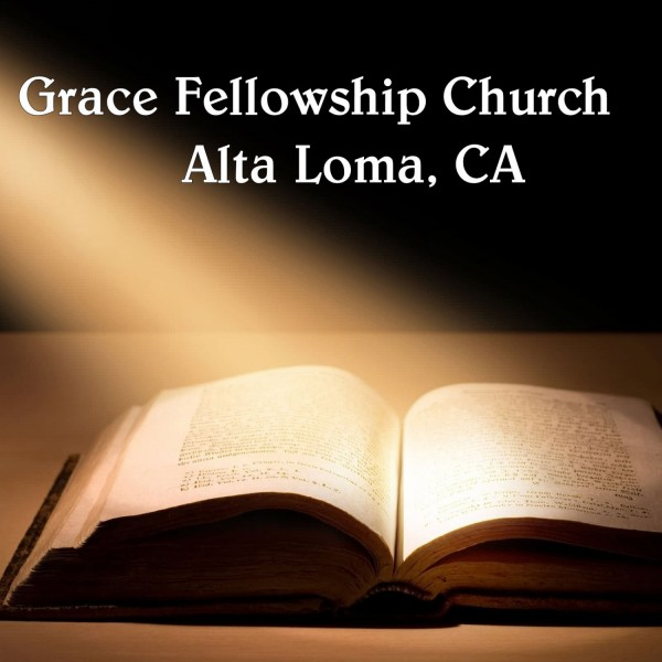 grace-fellowship-church-podcastGrace Fellowship Church Alta Loma, CA