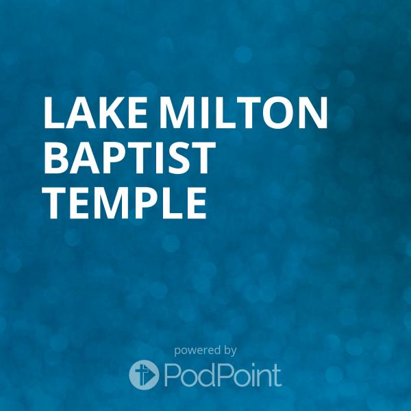 lake-milton-baptist-templeLMBT Sermons