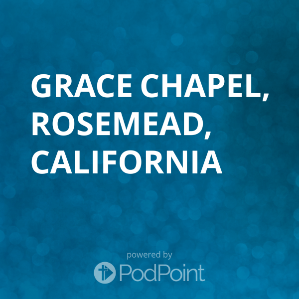 Grace Chapel - Rosemead, California