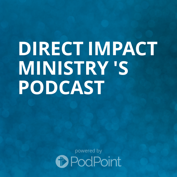Direct Impact ministry 's Podcast