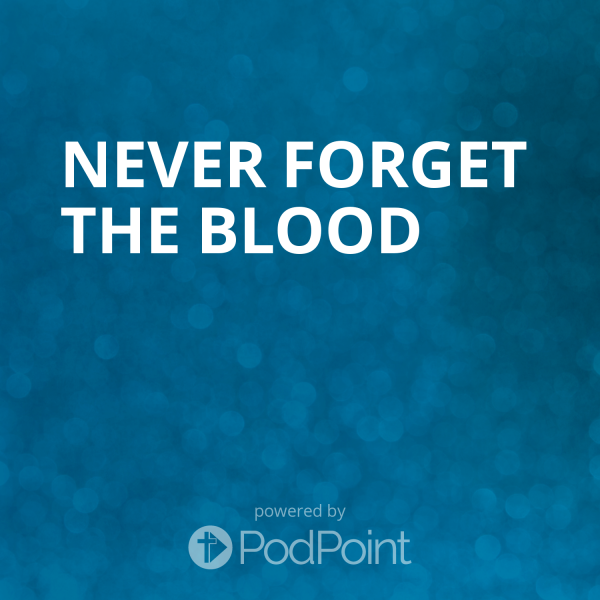never-forget-the-bloodNever Forget The Blood