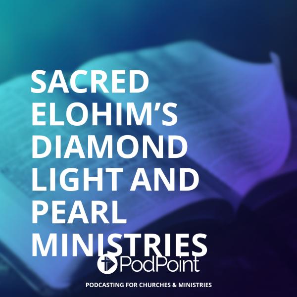 Sacred Elohim's Diamond Light and Pearl Ministries