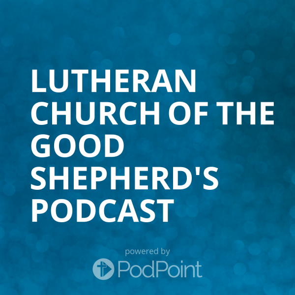 lutheran-church-of-the-good-shepherd-podcast-1Lutheran Church of the Good Shepherd's Podcast