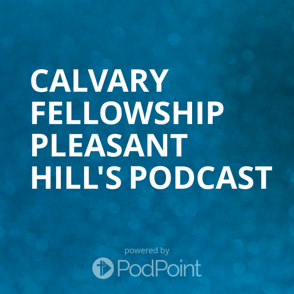 calvary-fellowship-pleasant-hill-podcastCalvary Fellowship Pleasant Hill's Podcast