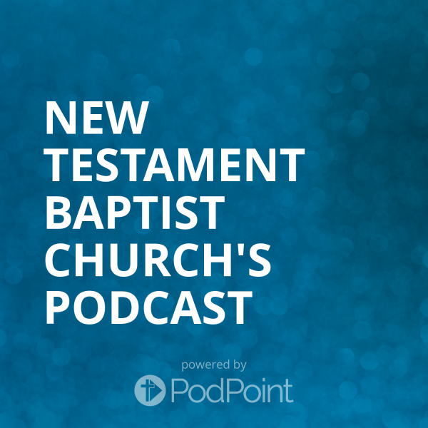 new-testament-baptist-church-podcastNew Testament Baptist Church's Podcast