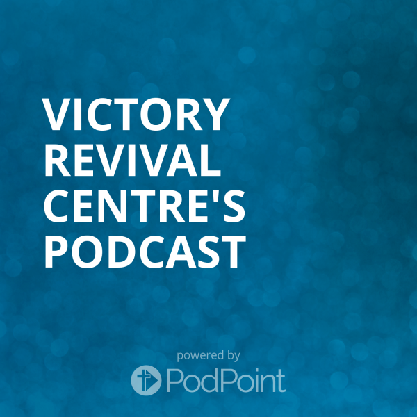 victory-revival-centre-podcastVictory Revival Centre's Podcast