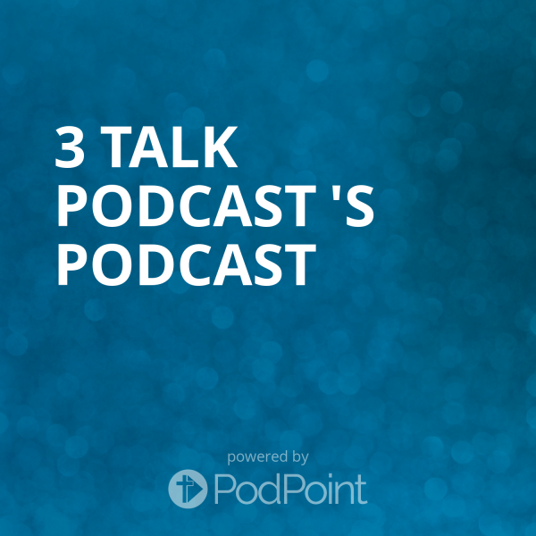 3 talk podcast 's Podcast