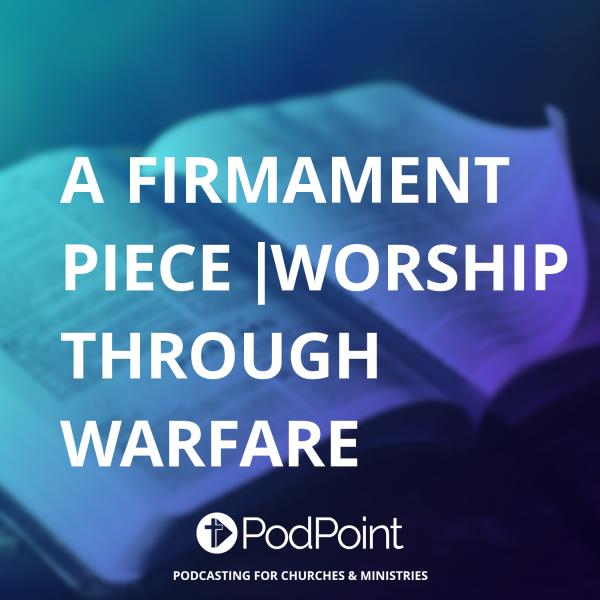 A Firmament Piece | Worship Through Warfare