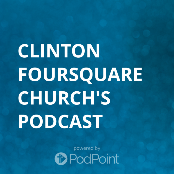 clinton-foursquare-church-podcast New Life Family Foursquare Church