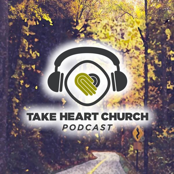 take-heart-church-podcastTake Heart Church Podcast