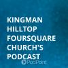 Kingman Hilltop Foursquare Podcast