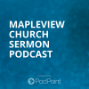 Mapleview Church Sermon Podcast